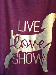 Live ~ Love ~ SHOW tee with gold foil GOAT / LAMB - Heathered Maroon Short Sleeve by CountyRoadMarket on Etsy https://www.etsy.com/listing/262714017/live-love-show-tee-with-gold-foil-goat