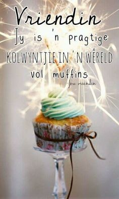 Jy is 'n pragtige kolwytjie in 'n wêreld vol muffins Cute Birthday Wishes, Birthday Wishes Quotes, Birthday Messages, Happy Birthday, Afrikaanse Quotes, Goeie Nag, Proverbs Quotes, Happy B Day, Strong Quotes