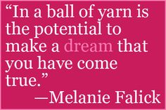 """In a ball of yarn is the potential to make a dream that you have come true"""