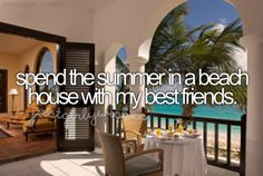 spend the summer in a beach house with my best friends
