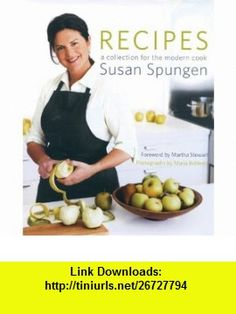 Recipes A Collection for the Modern Cook (9780060731243) Susan Spungen, Martha Stewart , ISBN-10: 0060731249  , ISBN-13: 978-0060731243 ,  , tutorials , pdf , ebook , torrent , downloads , rapidshare , filesonic , hotfile , megaupload , fileserve