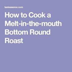 How to Cook a Melt-in-the-mouth Bottom Round Roast