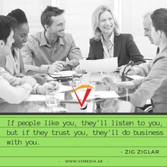 "Quote of the day  ""If people like you, they'll listen to you, but if they trust you, they'll do business with you."" - ZIG ZIGLAR  #PopUp #Banners #RollUp #Danglers #ShelfTalkers #EventBranding #print #printing #printingpress #dubai #cheap #affordable #quality #trading www.v2media.ae"