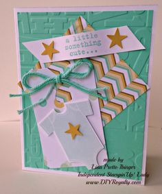 05/06/2014  DIY Royalty: Something For Baby, Something to Say, Lullaby DSP,  (traditional boy colors on one side, girl on the other, Star Punch from Itty Bitty Accents Punch Pack, Thick Baker's Twine