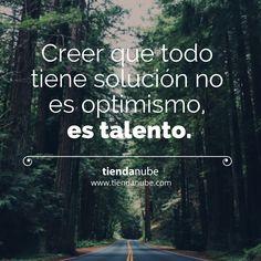 Creer que todo tiene solución no es optimismo, es talento.    ----  #Motivacion…