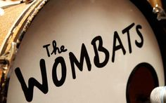 the wombats.... saw them once live a few years ago... they really rocked that show
