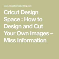 Cricut Design Space : How to Design and Cut Your Own Images – Miss Information