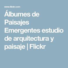 Álbumes de Paisajes Emergentes estudio de arquitectura y paisaje | Flickr