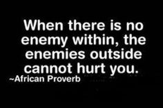 """when there is no enemy within, the enemies outside cannot hurt you."""