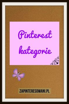 Ile jest kategorii tematycznych na Pintereście i jakie one są? Pinterest Co, Digital Marketing, Frame, Blog, Picture Frame, Frames, Blogging, Hoop, Picture Frames