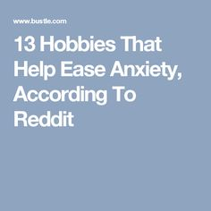 13 Hobbies That Help Ease Anxiety, According To Reddit