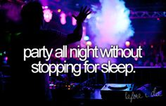 Party all night without stopping for sleep.
