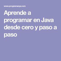 Aprende a programar en Java desde cero y paso a paso