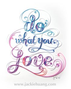 Do What you Love by Jackie Huang