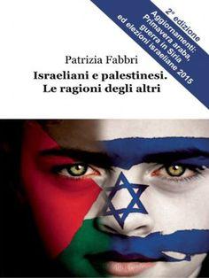 """""""Israeliani e Palestinesi"""", quando i giornalisti si autopubblicano, per spiegare le ragioni degli altri"""