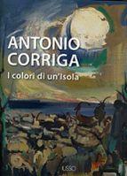 ANTONIO CORRIGA I colori di un'isola di Ivo Serafino Fenu e Maria Paola Dettori - #Ilisso editore #arte #artisti #sardegna > Acquista adesso su: http://www.edizionidisardegna.com/antonio-corriga-colori-di-un-isola.html