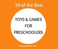10 of the best toys and games for preschoolers. Covers all major skill areas developed in the preschool years!