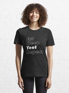 """Eat Sleep Yeet Repeat"" T-shirt by ind3finite   Redbubble Mama Shirt, My Demons, Joe Biden, Dog Mom, Tshirt Colors, Adulting, Female Models, Funny Tshirts, Funny Tees"