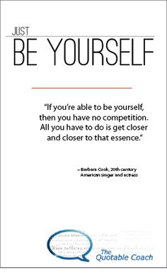 What would you need to do- or not do - to be your most authentic self?  Read the full message here: http://www.thequotablecoach.com/?p=2360