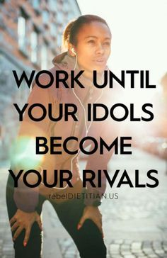 work-until-your-idols-become-your-rivals