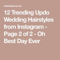 12 Trending Updo Wedding Hairstyles from Instagram - Page 2 of 2 - Oh Best Day Ever