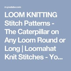 LOOM KNITTING Stitch Patterns - The Caterpillar on Any Loom Round or Long | Loomahat Knit Stitches - YouTube