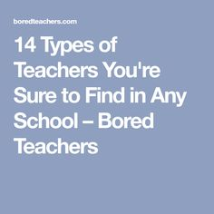 14 Types of Teachers You're Sure to Find in Any School – Bored Teachers