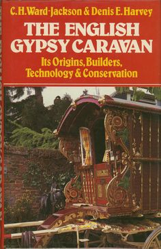 The English Gypsy Caravan: It's Origins, Builders, Technology & Conservation.