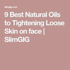 9 Best Natural Oils to Tightening Loose Skin on face | SlimGIG