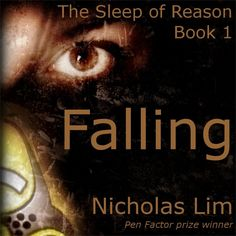 'Falling - Book 1 - The Sleep of Reason by Nicholas Lim' A doctor is investigating three unusual deaths on the south coast of England. In finding the source of a hidden plague, she is faced with terrible choices. How much loyalty does a mother owe to her son? And how does a doctor choose between faith and her science?