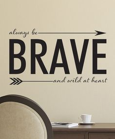 Love this 'Always Be Brave' Wall Decal on #zulily! #zulilyfinds