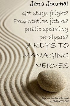 7 KEYS TO MANAGING NERVES || JIM'S JOURNAL by Jim Smith, Jr. at jimpact.com || Do you get stage fright? Presentation jitters? Public speaking paralysis? I've been speaking in front of audiences large and small, locally and internationally, for nearly 30 years. In my experience, the adrenaline is a good thing for motivation and energy. But if you find your nerves are out of control, I'd like to share some practical tips you can employ to reel in nervousness and make it work for you.