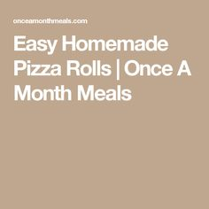 Easy Homemade Pizza Rolls   Once A Month Meals