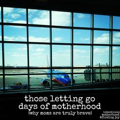 celebrating the bravery of moms - why all those letting go moments are truly brave. #motherhood
