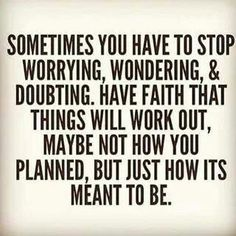 Stop worrying, wondering & doubting
