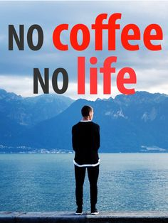 No coffee, no life | 6 Greatest Coffee Quotes Ever