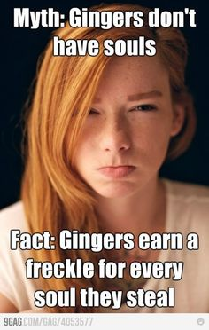 ME: To my favorite ginger. You must own hell. *wink*