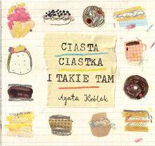 Ciasta, ciastka i takie tam. Agata Królak - Wydawnictwo Dwie Siostry