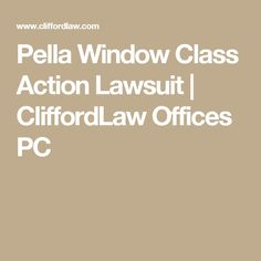 Pella Window Class Action Lawsuit | CliffordLaw Offices PC