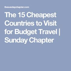 The 15 Cheapest Countries to Visit for Budget Travel | Sunday Chapter