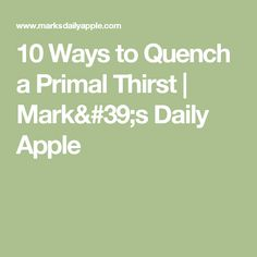 10 Ways to Quench a Primal Thirst | Mark's Daily Apple