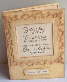A lovely sentiment by Mother Teresa on this handmade farewell card will send your favorite colleague on the way to retirement. Retirement Greetings, Retirement Cards, Retirement Ideas, Retirement Sentiments, Early Retirement, Scrapbook Paper Crafts, Scrapbook Cards, Scrapbooking, Card Making Inspiration