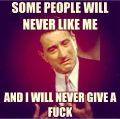 Some people will never like me, and I will never give a F*ck