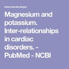 Magnesium and potassium. Inter-relationships in cardiac disorders.  - PubMed - NCBI