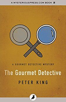 The Gourmet Detective (The Gourmet Detective Mysteries) by [King, Peter]