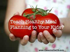 Teaching Healthy Meal Planning to Your Kids? Yes!   The Centsible Life    http://www.thecentsiblelife.com/2012/08/teaching-healthy-meal-planning-to-your-kids/