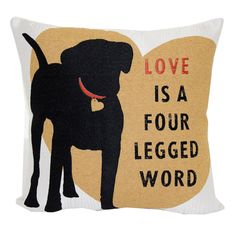 Love is a 4 Legged Word Pillow- 18-in
