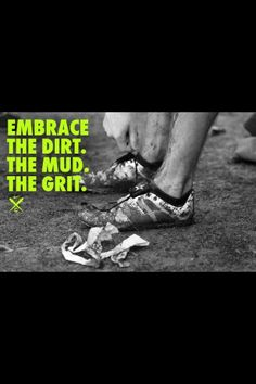 nike quote. This is so true for me every time I go for a run or play soccer I always get muddy and dirty but I don't care!!