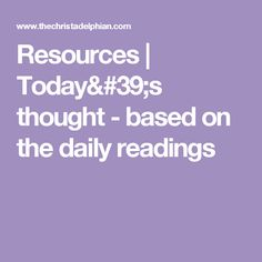 Resources   Today's thought - based on the daily readings