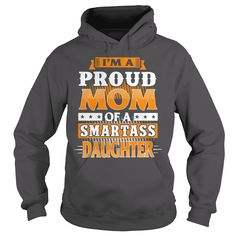 Im a proud mom of a smartass daughter tshirt #gift #ideas #Popular #Everything #Videos #Shop #Animals #pets #Architecture #Art #Cars #motorcycles #Celebrities #DIY #crafts #Design #Education #Entertainment #Food #drink #Gardening #Geek #Hair #beauty #Health #fitness #History #Holidays #events #Home decor #Humor #Illustrations #posters #Kids #parenting #Men #Outdoors #Photography #Products #Quotes #Science #nature #Sports #Tattoos #Technology #Travel #Weddings #Women